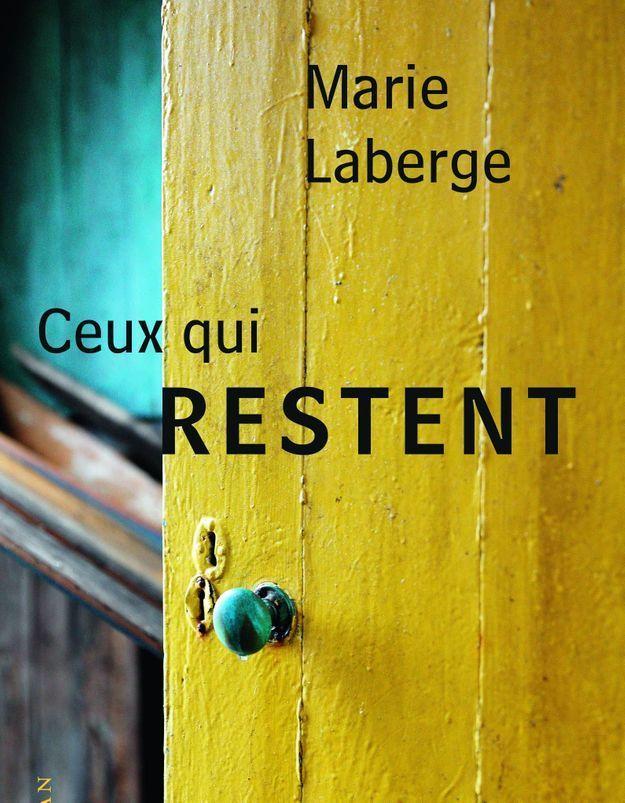 """""""Ceux qui restent"""", de Marie Laberge"""