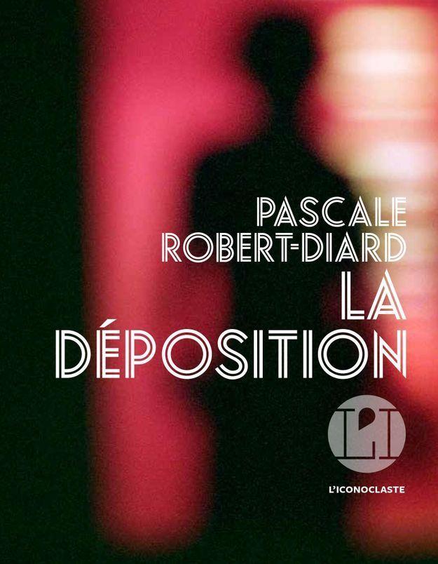 «La Déposition» de Pascale Robert-Diard