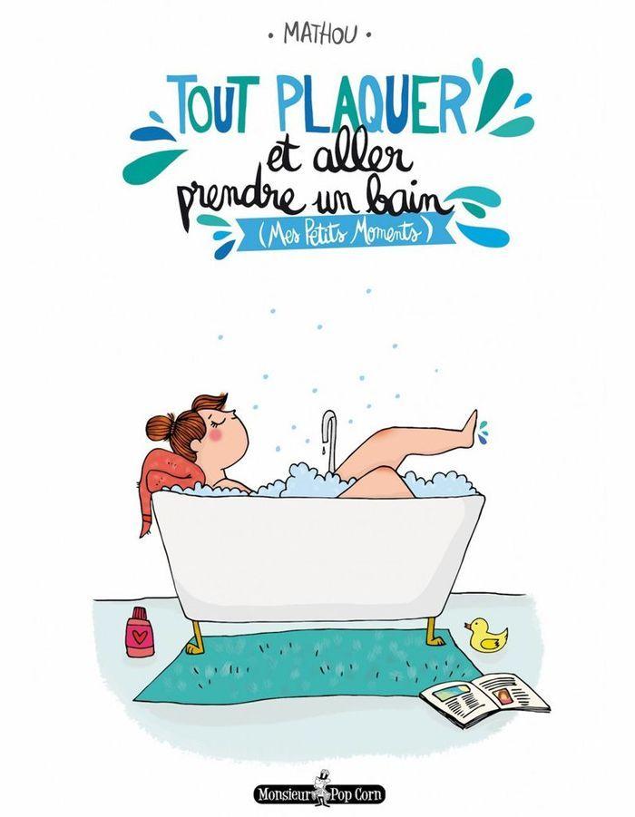 « Tout plaquer et aller prendre un bain » de Mathou