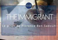 """The Immigrant"" : le pitch de Florence Ben Sadoun"