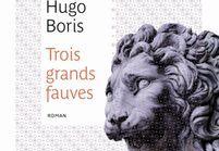« Trois grands fauves » de Hugo Boris (Editions Belfond)