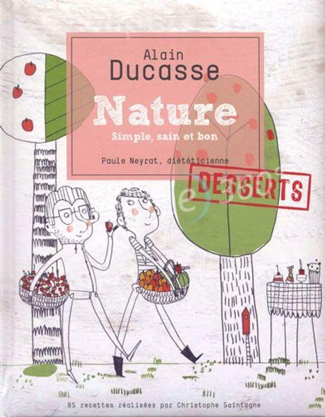 Alain Ducasse, nature simple, sain et bons, desserts