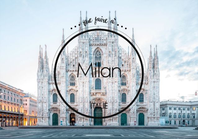 Que faire à Milan ? Notre guide des bonnes adresses