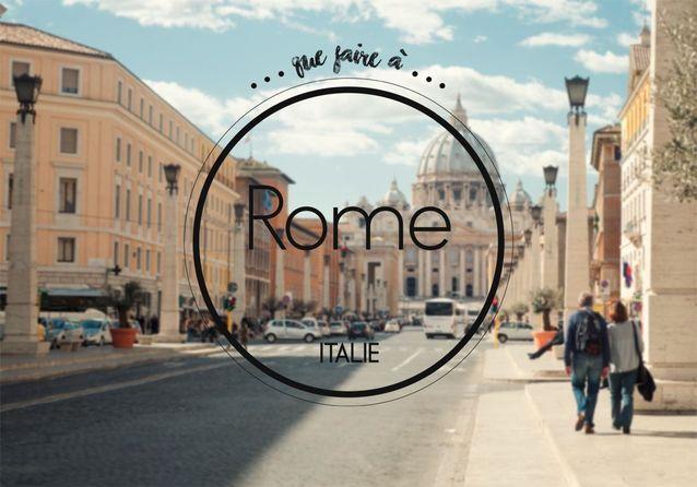 Que faire à Rome ? Toutes nos adresses coups de cœur