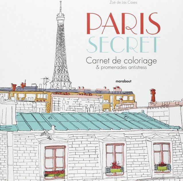 « Paris secret – Carnet de coloriage et découvertes anti-stress » par Zoé De Las Cases