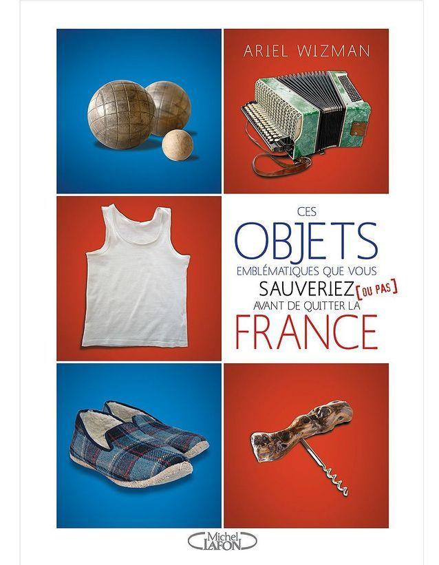 « Ces objets emblématiques que vous sauveriez (ou pas) avant de quitter la France », d'Ariel Wizman (Michel Lafon)