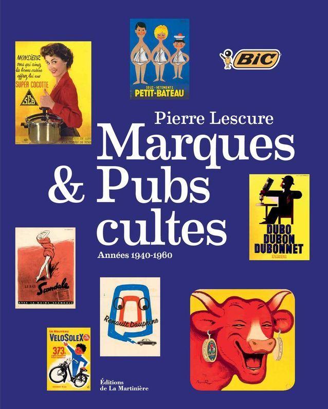 « Marques & pubs cultes », de Pierre Lescure (Editions de La Martinière)