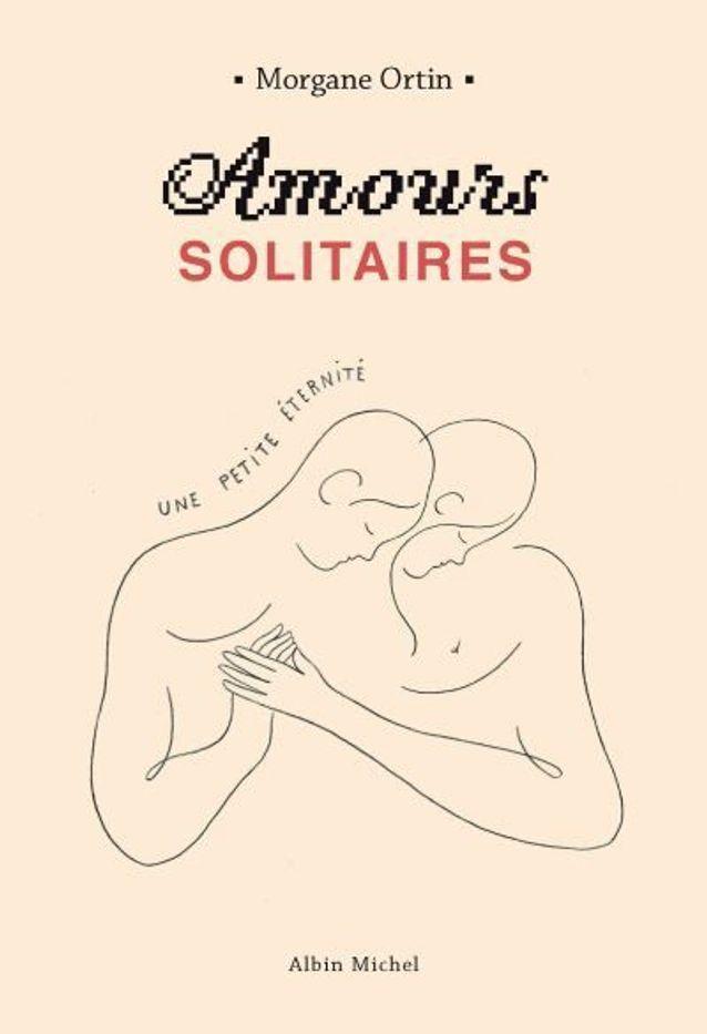 """""""Amours solitaires Une petite éternité"""" de Morgane Ortin"""
