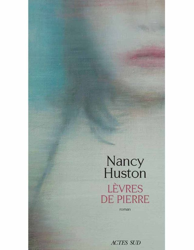 « Lèvres de pierre » de Nancy Huston (Actes Sud)
