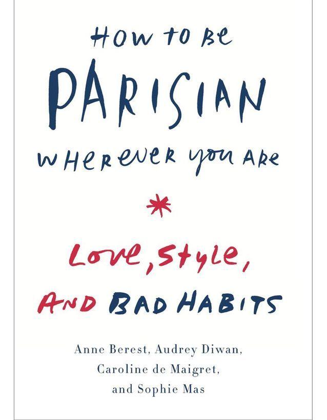« How to be Parisian Wherever you are », Caroline de Maigret, Anne Berest, Sophie Mas, Audrey Diwan, éditions Ebury Press