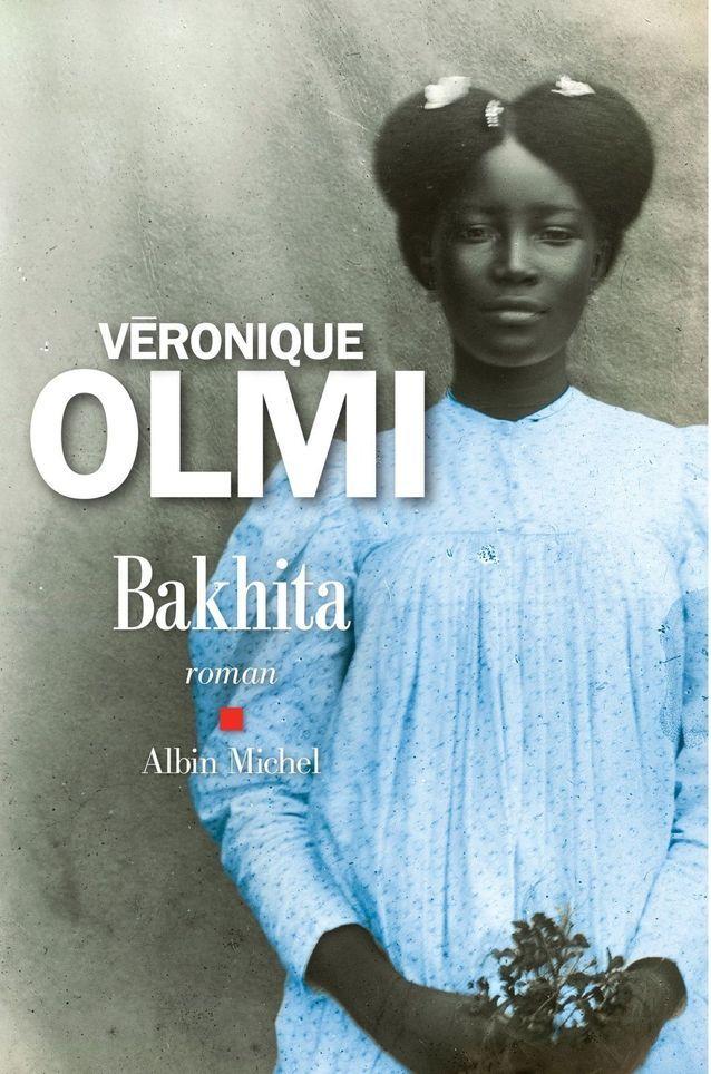 « Bakhita » de Véronique Olmi  (Albin Michel) (prix du roman Fnac 2017)