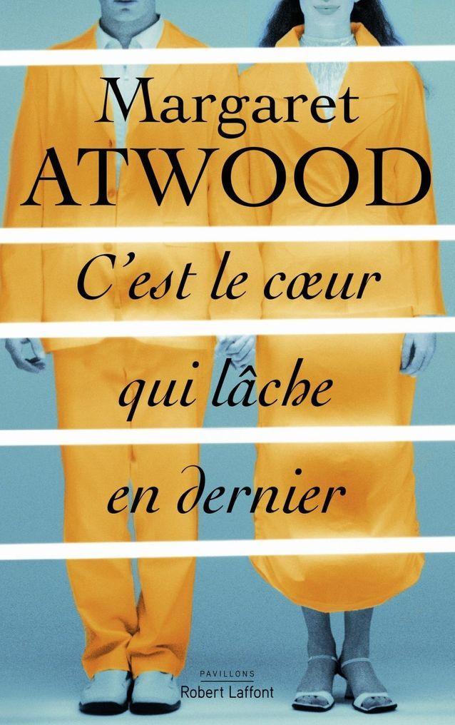 « C'est le cœur qui lâche en dernier » de Margaret Atwood (Robert Laffon)