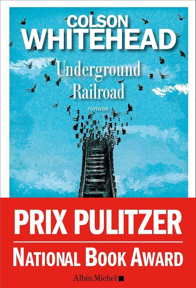 «Underground Railroad» de Colson Whitehead (Albin Michel) (Pulitzer 2017)