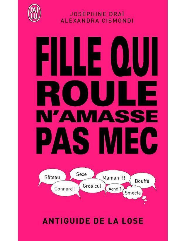 « Fille qui roule n'amasse pas mec : antiguide de la lose », Joséphine Draï et Alexandra Cismondi (éditions J'ai lu)