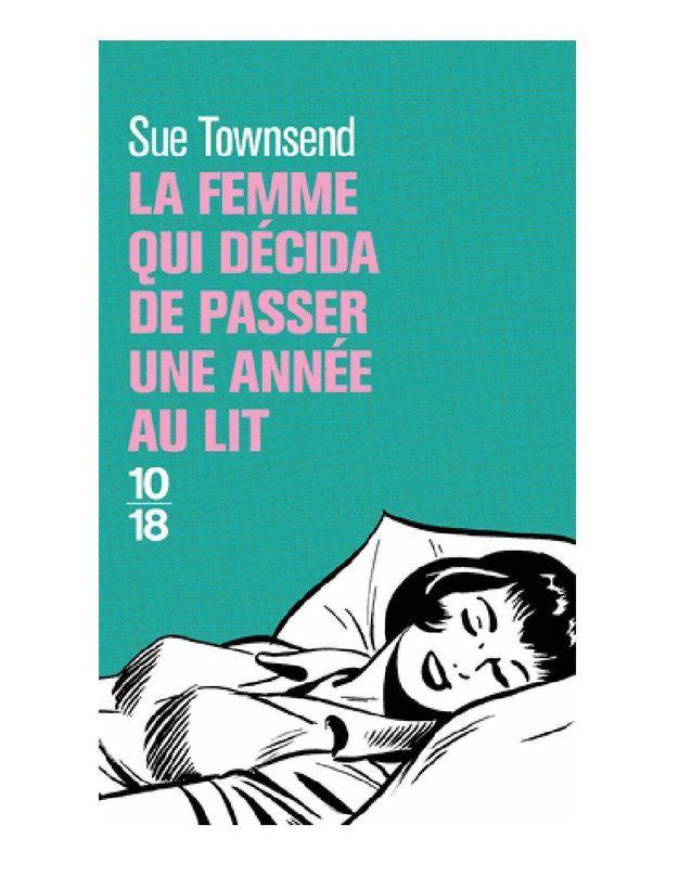 « La femme qui décida de passer une année au lit » de Sue Townsend (éditions 10/18)