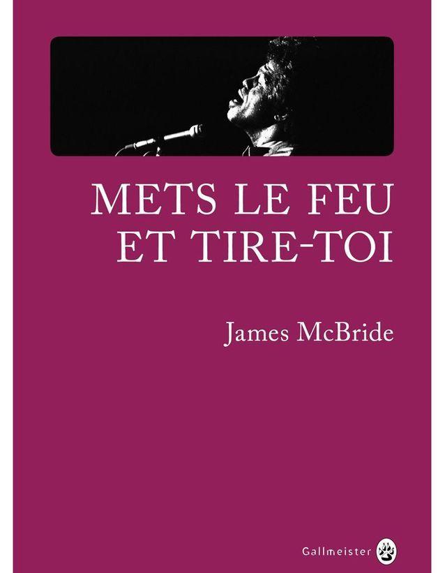« Mets le feu et tire-toi » de James McBride