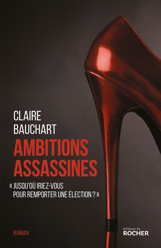 « Ambitions assassines » de Claire Bauchart (Éditions du Rocher)