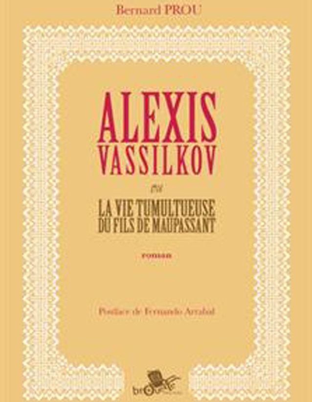 Bernard Brou – Alexis Vassilkov ou la vie tumultueuse du fils de Maupassant (Brouette Editions)