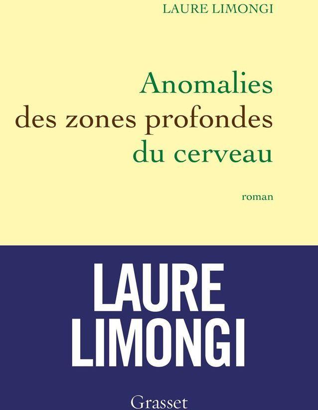 Laure Limongi – Anomalie des zones profondes du cerveau (Grasset)