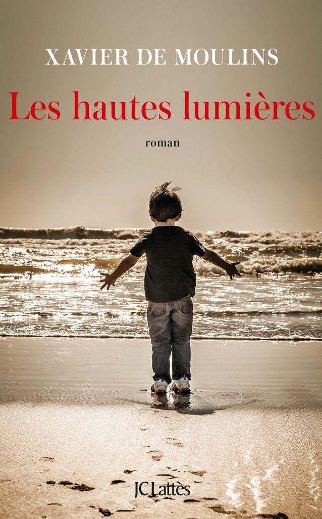 « Les Hautes lumières », de Xavier de Moulins (JC Lattès)