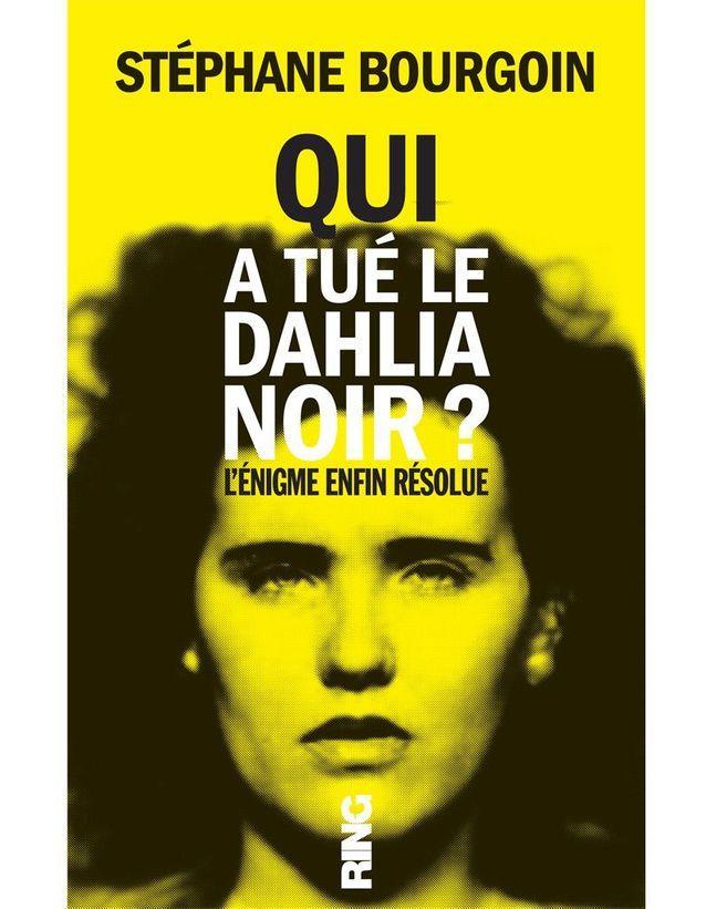 « Qui a tué le Dablia Noir ? L'énigme enfin résolue », de Stéphane Bourgoin (Ring)
