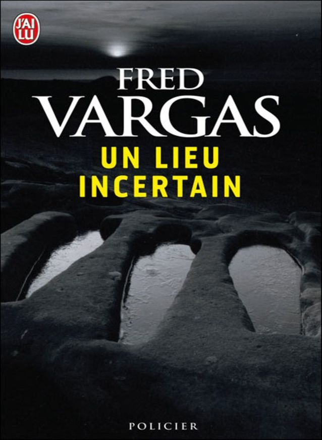 « Un lieu incertain » de Fred Vargas