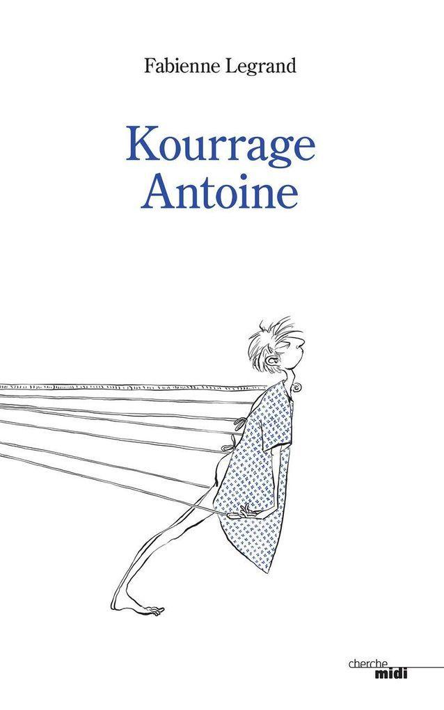 « Kourrage Antoine », de Fabienne Legrand (Cherche Midi)