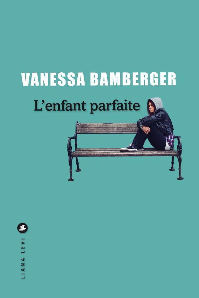 « L'enfant parfaite », de Vanessa Bamberger (Liana Lévi)