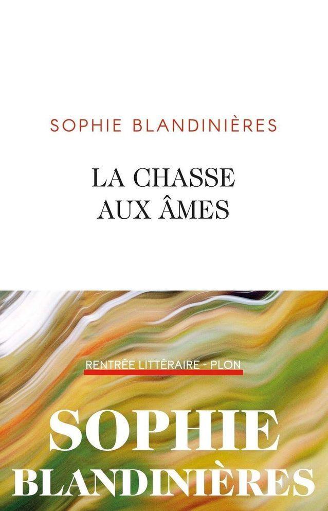 « La Chasse aux âmes », de Sophie Blandinières (Plon)