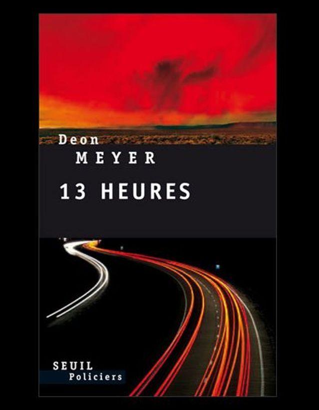 « 13 heures » de Deon Meyer (Seuil)