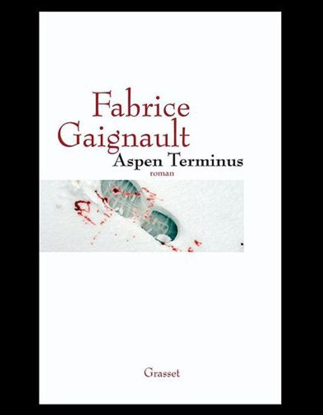 « Aspen terminus » de Fabrice Gaignault (Grasset)