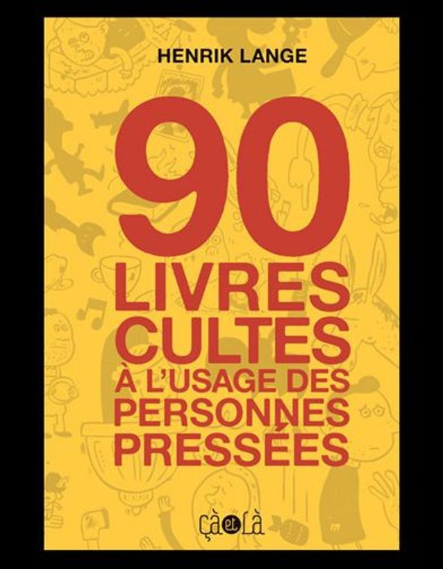 « 90 livres cultes à l'usage des personnes pressées » de Henrik Lange (ça et là)