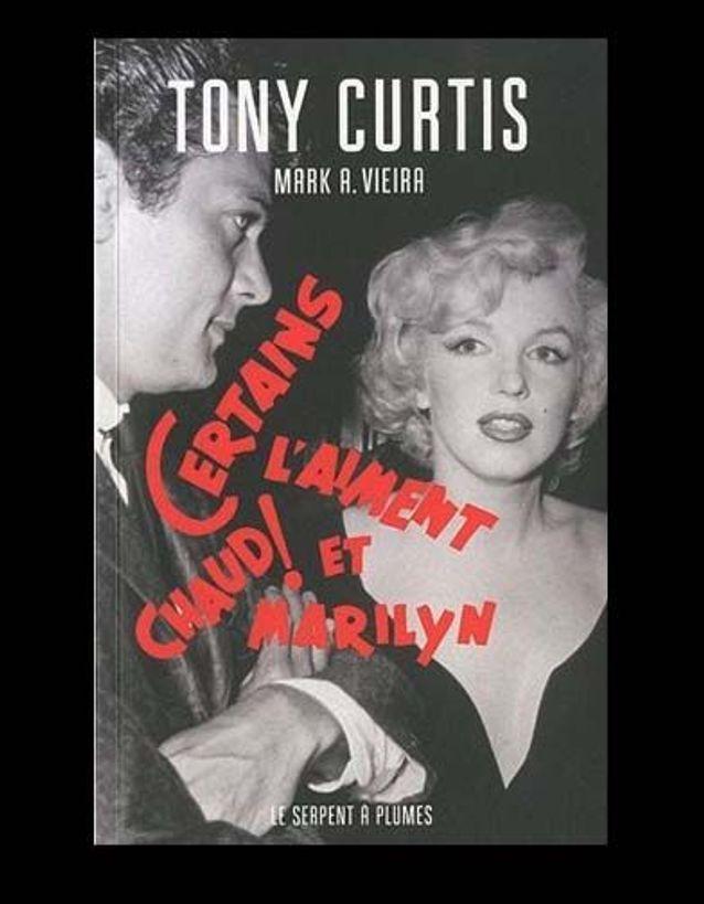 « Certains l'aiment chaud et Marilyn » de Tony Curtis (Le Serpent à plumes)