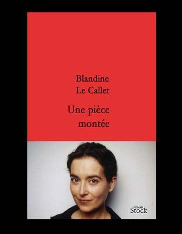 « Une pièce montée » de Blandine le Callet (Stock)