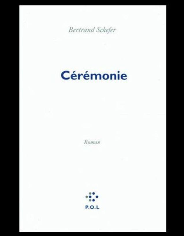 « Cérémonie » de Bertrand Schefer (Pol)