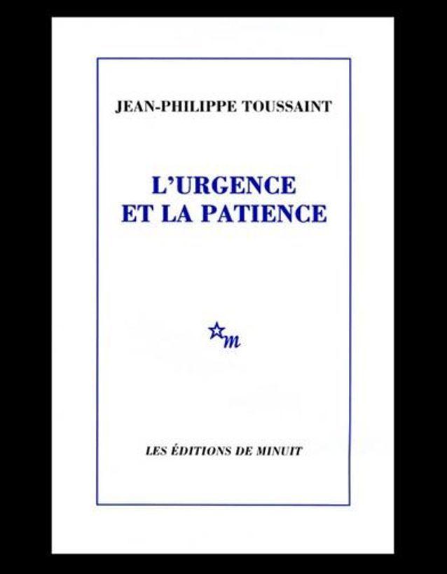 « L'urgence et la patience», de Jean-Philippe Toussaint