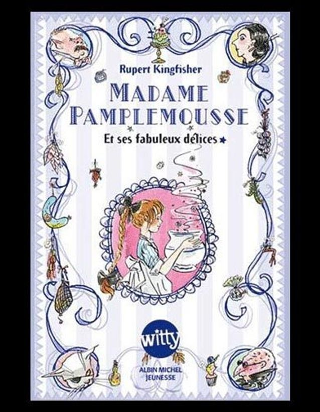 « Madame Pamplemousse et ses fabuleux délices », de Rupert Kingfisher