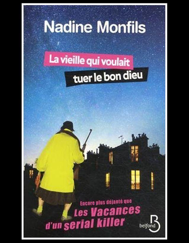 « La vieille qui voulait tuer le bon dieu », de Nadine Monfils (Belfond)