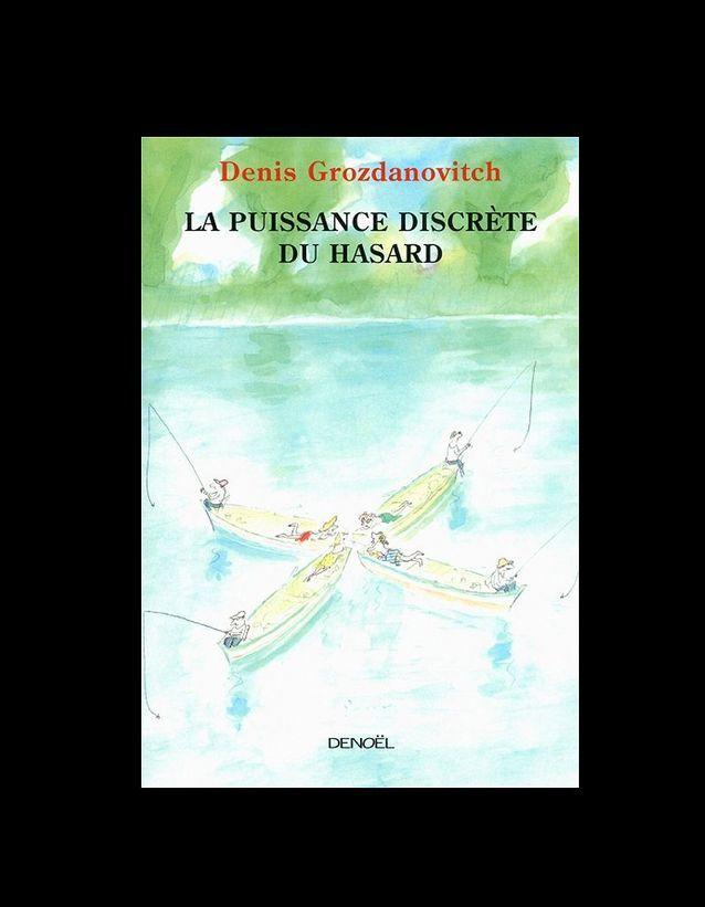 « La Puissance discrète du hasard », de Denis Grozdanovitch (Denoël)