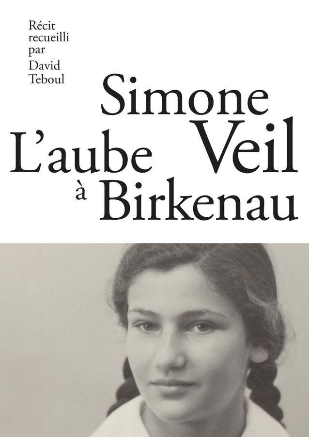 Simone Veil, l'aube de Birkenau » de Simone Veil récit recueilli par David Teboul (Les Arènes)