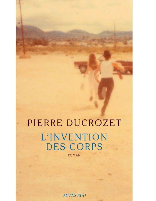 « L'invention des corps » de Pierre Ducrozet (Actes Sud)
