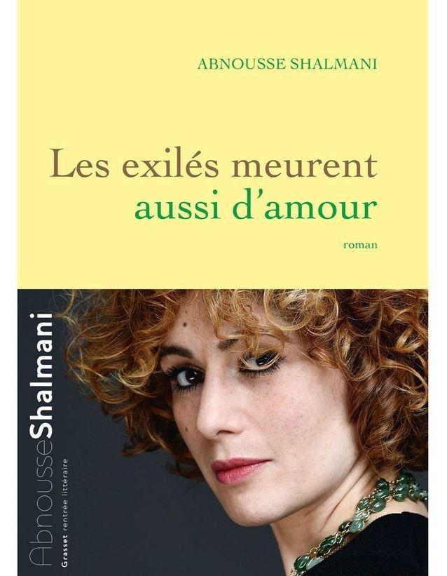 « Les Exilés meurent aussi d'amour » d'Abnousse Shalmani (Grasset)