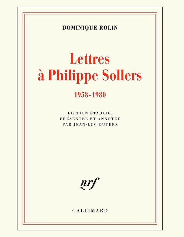 « Lettres à Philippe Sollers 1958-1980 » de Dominique Rollin (Gallimard)