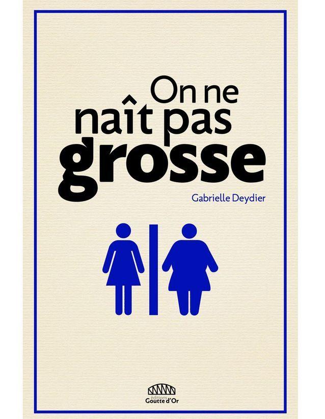 « On ne naît pas grosse » de Gabrielle Deydier (Éditions Goutte d'or)