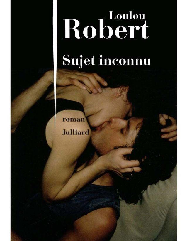 « Sujet inconnu » de Loulou Robert (Julliard)