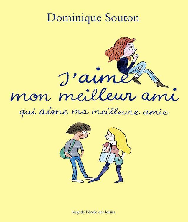 « J'aime mon meilleur ami qui aime ma meilleure amie », de Dominique Souton (L'école des loisirs)