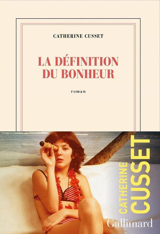 « La définition du bonheur », de Catherine Cusset (Gallimard)
