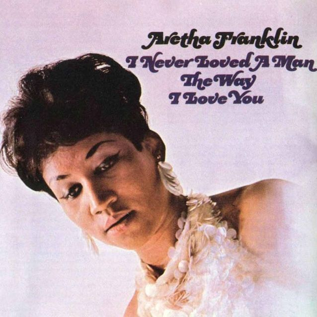 I Never Loved a Man the Way I Love You de Aretha Franklin (1967)