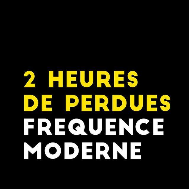 « 2 heures de perdues » - Fréquence Moderne