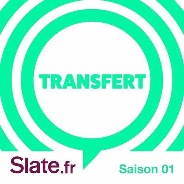 « Transfert » - Slate